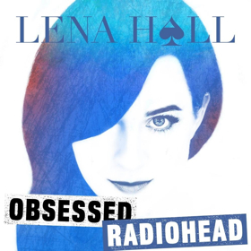 Lena Hall's Latest OBSESSED: RADIOHEAD is Now Available for Pre-Order