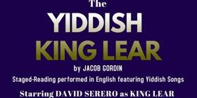 The YIDDISH KING LEAR to be Performed at the Orensanz Foundation, starring David Serero