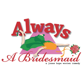 ALWAYS A BRIDESMAID Comes to Newport Playhouse