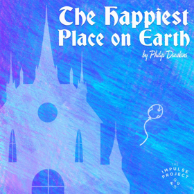 The Impulse Project Presents THE HAPPIEST PLACE ON EARTH