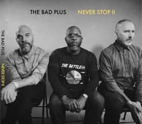 Rolling Stone and Downbeat Celebrate The Bad Plus After Release of 13th Album NEVER STOP II