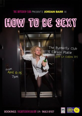 Jordan Barr's HOW TO BE SEXY Comes to Melbourne's Comedy Festival
