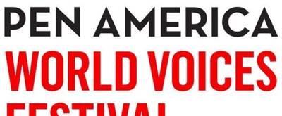 The 2018 PEN World Voices Festival: Resist And Reimagine Unites Writers, Artists, and Thinkers From All Over the World