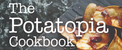 THE POTATOPIA COOKBOOK by Allen Dikker for Inspired Potato Recipes