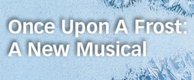 ONCE UPON A FROST: A NEW MUSICAL Comes To Festival Players Next Year
