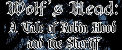 BWW Feature: WOLF'S HEAD: A TALE OF ROBIN HOOD AND THE SHERIFF at the ALBAN ART CENTER In March!