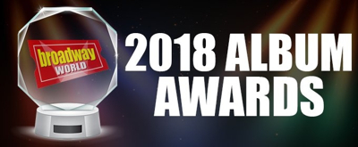 Voting Open for the 2018 BroadwayWorld Album Awards; GREAT COMET Passes DEAR EVAN HANSEN in Best New Cast Album!