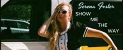 BWW Exclusive Premiere: Serena Foster's New Single 'Show Me The Way'