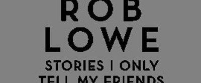 Rob Lowe Brings STORIES I ONLY TELL MY FRIENDS Tour to Chicago