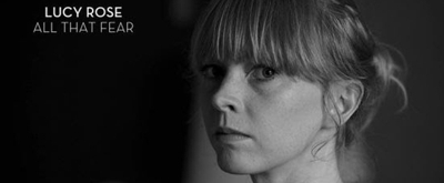 VIDEO: Lucy Rose Premieres ALL THAT FEAR Music Video + U.S. Tour Dates
