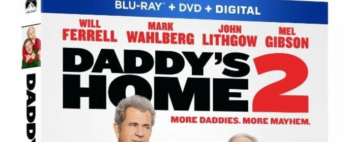 DADDY'S HOME 2 Starring Will Ferrell and Mark Wahlberg Coming to DVD Next Week