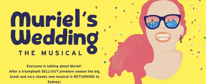 After Sell Out Run, MURIEL'S WEDDING THE MUSICAL to Return to Sydney in 2019