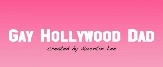 Quentin Lee's GAY HOLLYWOOD DAD Premieres This August at the New York Asian American International Film Festival