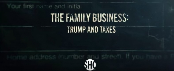 Showtime Announces New Documentary Short Film, THE FAMILY BUSINESS: TRUMP AND TAXES