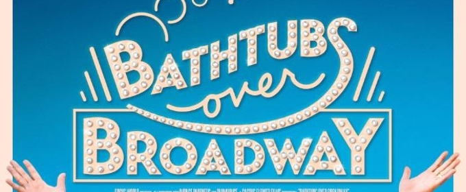 Netflix Documentary Highlighting Industrial Musicals, BATHTUBS OVER BROADWAY, To Start Streaming May 9