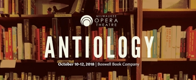 BWW Previews: Milwaukee Opera Theatre's ANTIOLOGY Comes to Boswell Books