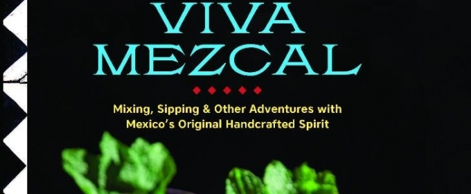 BWW Review: VIVA MEZCAL for Fascinating Information and Recipes
