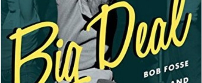 BWW Review: BIG DEAL, BOB FOSSE AND DANCE IN THE AMERICAN MUSICAL By KEVIN WINKLER