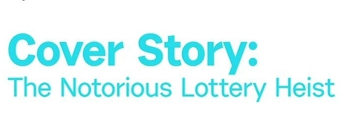 GSN Airs Lottery Scandal Documentary COVER STORY: The Notorious Lottery Heist 1/28