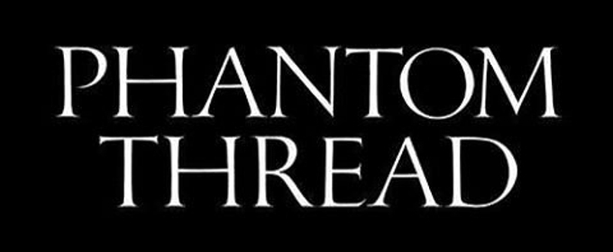Review Roundup: Critics Weigh In On PHANTOM THREAD