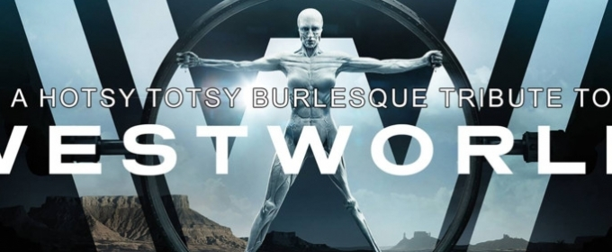 hotsy totsy burlesque presents a tribute to westworld at