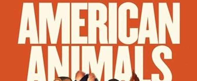 Review Roundup: Critics Weigh In On AMERICAN ANIMALS