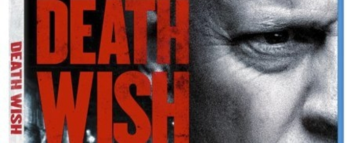 DEATH WISH Starring Bruce Willis Arrives on Digital May 22 and Blu-ray & DVD on June 5