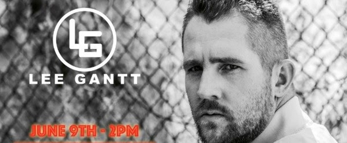 RUINED THIS TOWN Singer Lee Gantt to Make CMA Fest Debut on June 9 at the Spotlight Stage