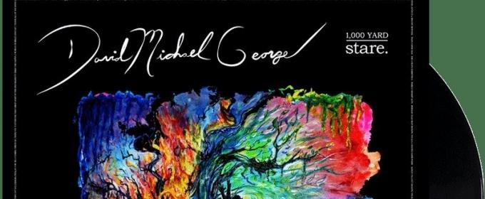 David Michael George Releases New Album 1,000 YARD STARE + Sets Album Release Show 5/26 in Dallas