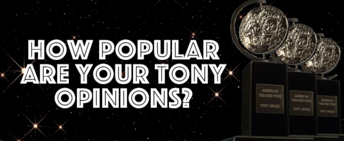 How Popular Are Your Tony Awards Opinions? Take Our Poll To Find Out!