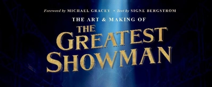BWW Review: THE ART & MAKING OF THE GREATEST SHOWMAN is a Beautiful and Intriguing Book