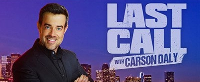 Scoop: Upcoming Guests on LAST CALL WITH CARSON DALY on NBC