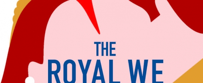 BWW Review:  THE ROYAL WE by Heather Cocks And Jessica Morgan