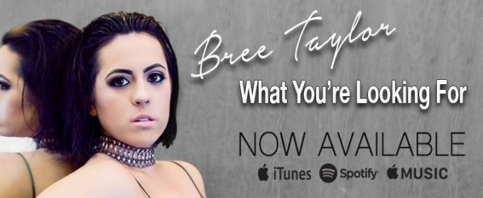 Bree Taylor Releases New Single and Video 'What You're Looking For'