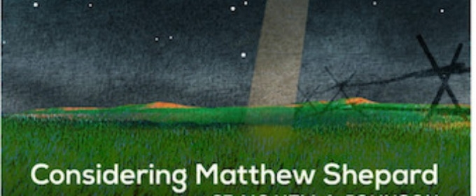 BWW Interview: A Utah Premiere, CONSIDERING MATTHEW SHEPARD Uses the Power of Music to Transmute Cruelty to Hope