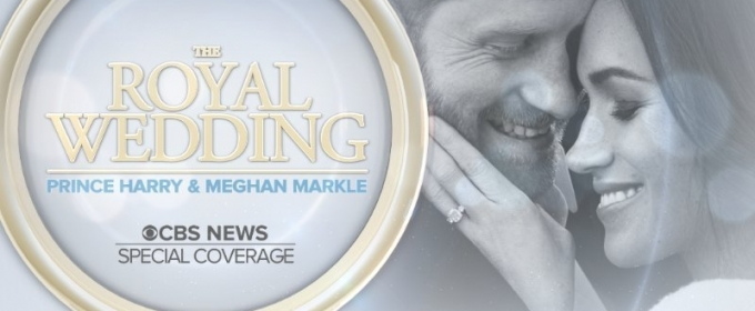 CBS Announces Royal Wedding Coverage Schedule This Weekend