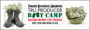 Theater Resources Unlimited Presents Their Annual TRU Producer Boot Camp
