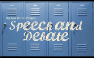 Our Time Players Presents SPEECH AND DEBATE By Stephen Karam