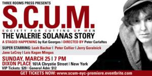 S.C.U.M. THE VALERIE SOLANAS STORY Comes to Dixon Place