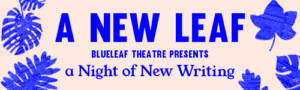 Blueleaf Theatre Announce Line-Up For A New Leaf At The Old Red Theatre