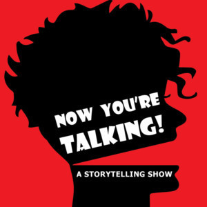 Now You're Talking! Presents Storytelling Open Mic Night