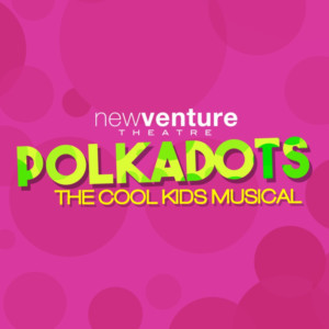 New Venture Theatre Presents POLKADOTS: THE COOL KIDS MUSICAL