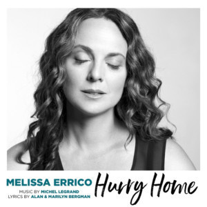 Melissa Errico Releases 'Hurry Home' Single by Michel Legrand Today