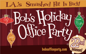BOB'S HOLIDAY OFFICE PARTY Opens November 30 at Atwater Village Theatre