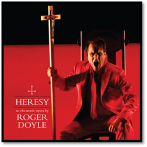 Roger Doyle's First Opera HERESY to be Released on Heresy Records