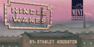 Performances Begin This Week For Mint Theater Revival Of HINDLE WAKES