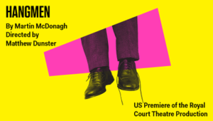 HANGMEN Adds Four Performances To Sold-Out Run At Atlantic Theater Company