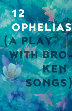 UW School Of Drama Presents 12 OPHELIAS