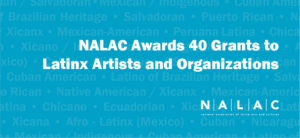NALAC Fund for the Arts invests $232,000 in Artistic Projects Taking Place in 2018