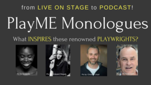 Renowned Canadian Playwrights Interviewed Live For PlayME Monologues Podcast
